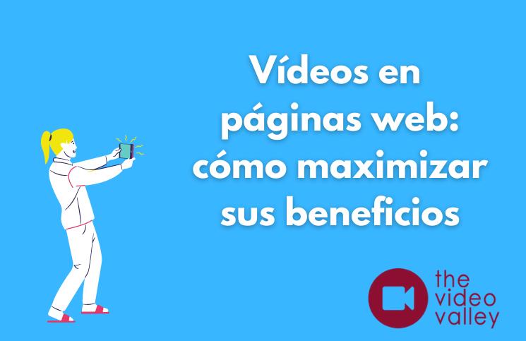 Vídeos en páginas web: cómo maximizar sus beneficios 2