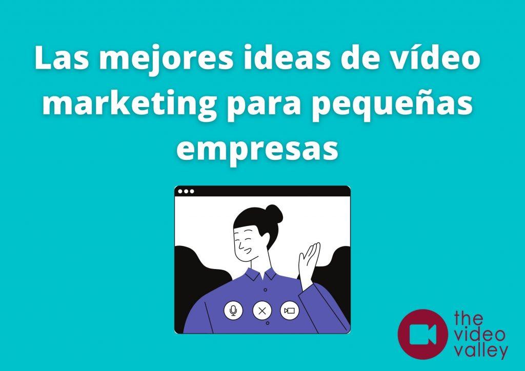 Las mejores ideas de vídeo marketing para pequeñas empresas 1